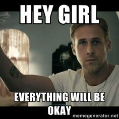 hey girl everthing will be okay
